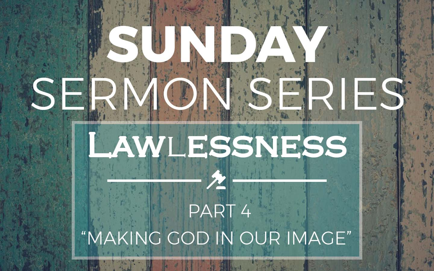 "Lawlessness Part 4 ""Making God in our Image"""